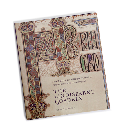 The Contexts and Meanings of the Lindisfarne Gospels by Richard Gameson